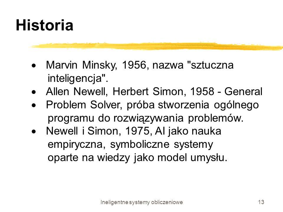 Ineligentne systemy obliczeniowe13 Historia Marvin Minsky, 1956, nazwa