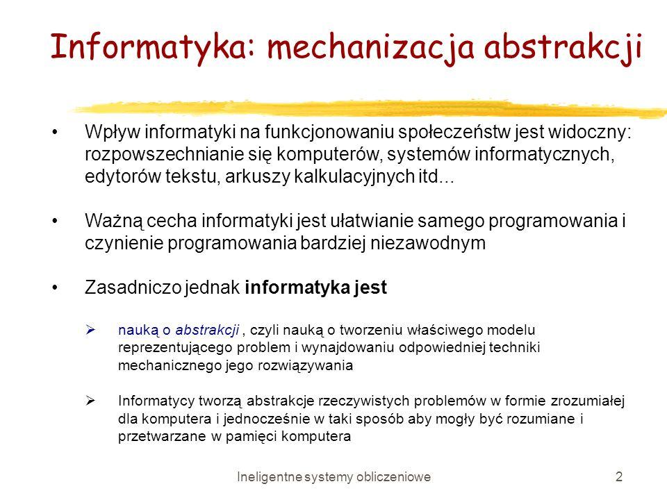 Ineligentne systemy obliczeniowe2 Wpływ informatyki na funkcjonowaniu społeczeństw jest widoczny: rozpowszechnianie się komputerów, systemów informaty