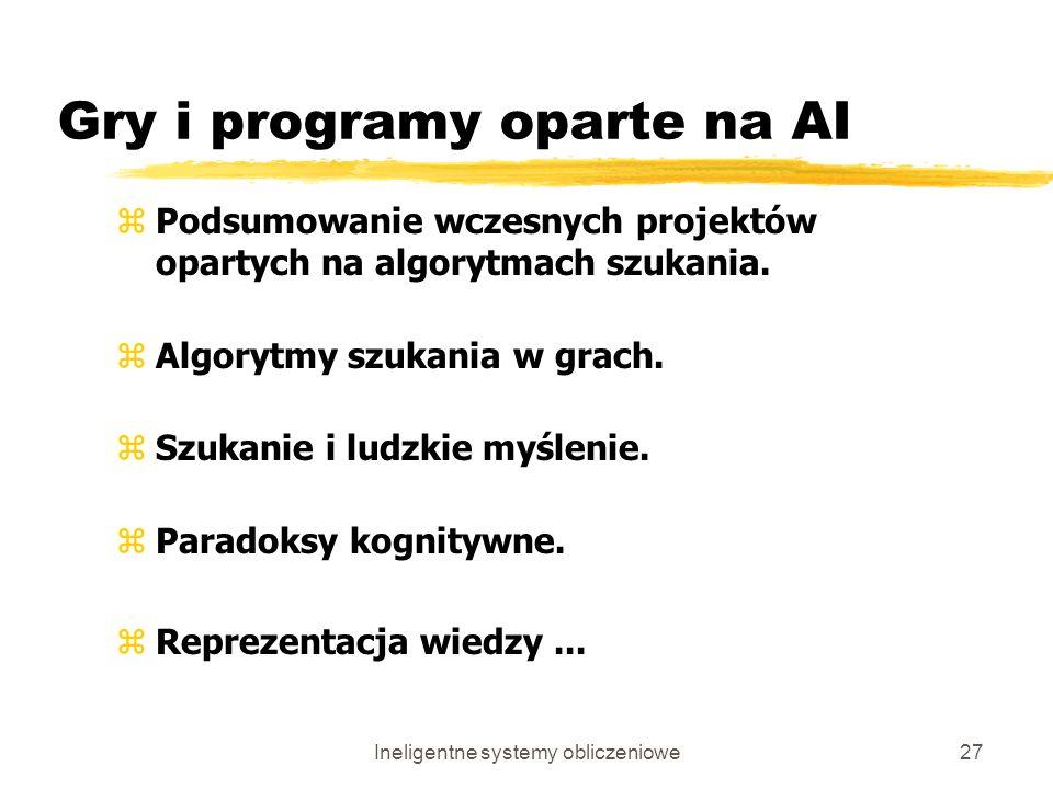 Ineligentne systemy obliczeniowe27 Gry i programy oparte na AI zPodsumowanie wczesnych projektów opartych na algorytmach szukania. zAlgorytmy szukania
