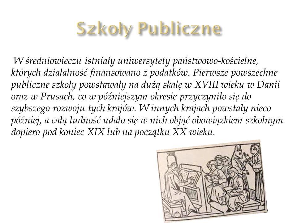 W średniowieczu istniały uniwersytety państwowo-kościelne, których działalność finansowano z podatków. Pierwsze powszechne publiczne szkoły powstawały