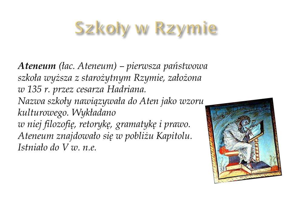 Ateneum (łac. Ateneum) – pierwsza państwowa szkoła wyższa z starożytnym Rzymie, założona w 135 r. przez cesarza Hadriana. Nazwa szkoły nawiązywała do