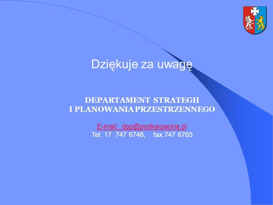 Dziękuje za uwagę DEPARTAMENT STRATEGII I PLANOWANIA PRZESTRZENNEGO E-mail: dpp@podkarpackie.pl Tel. 17 747 6748, fax.747 6765