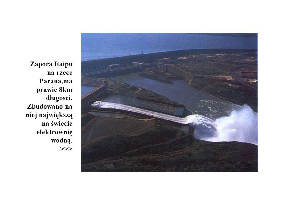 Zapora Itaipu na rzece Parana,ma prawie 8km długości. Zbudowano na niej największą na świecie elektrownię wodną. >>>