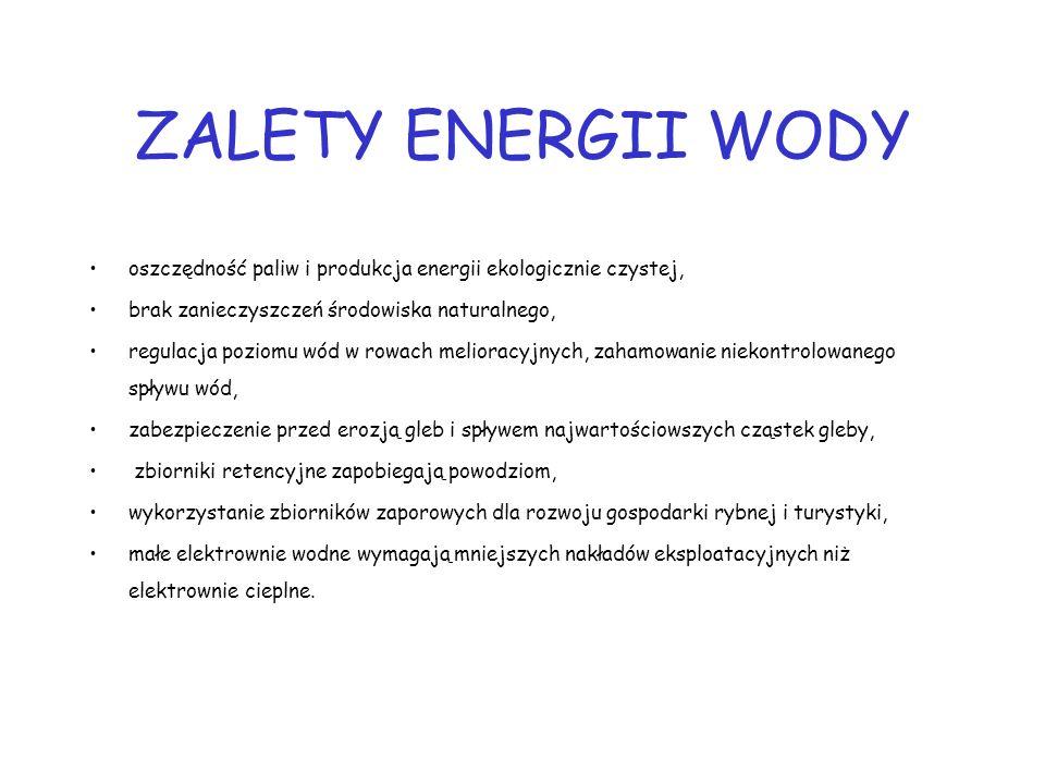 ZALETY ENERGII WODY oszczędność paliw i produkcja energii ekologicznie czystej, brak zanieczyszczeń środowiska naturalnego, regulacja poziomu wód w ro