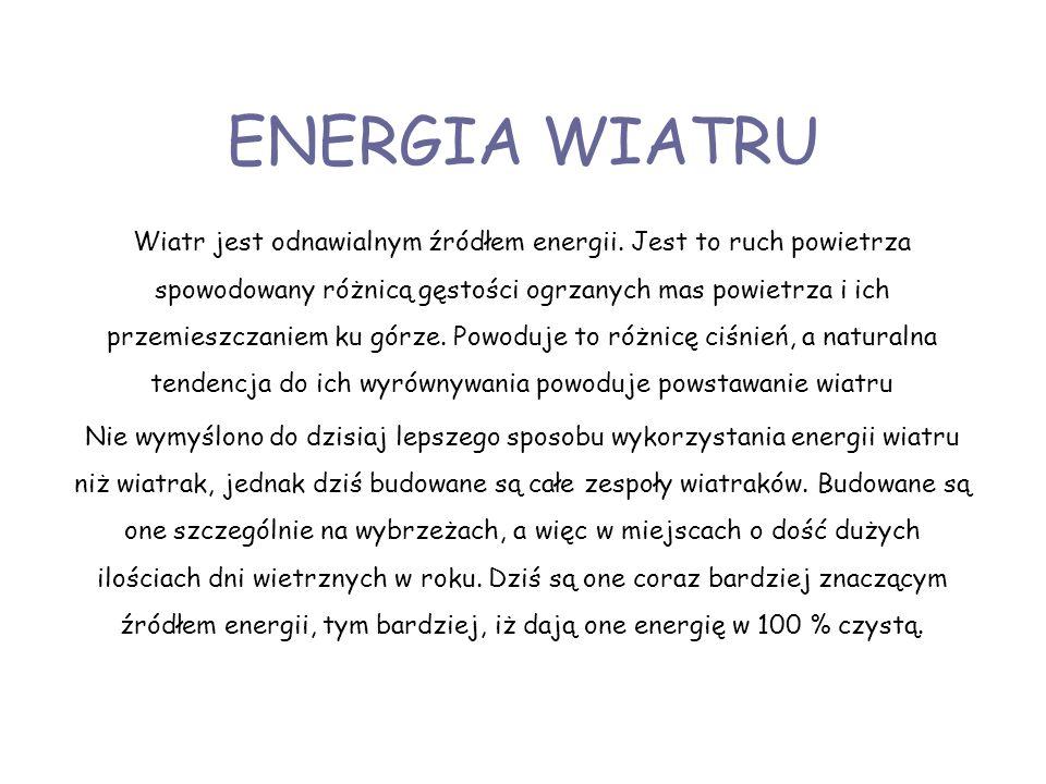 ENERGIA WIATRU Wiatr jest odnawialnym źródłem energii. Jest to ruch powietrza spowodowany różnicą gęstości ogrzanych mas powietrza i ich przemieszczan