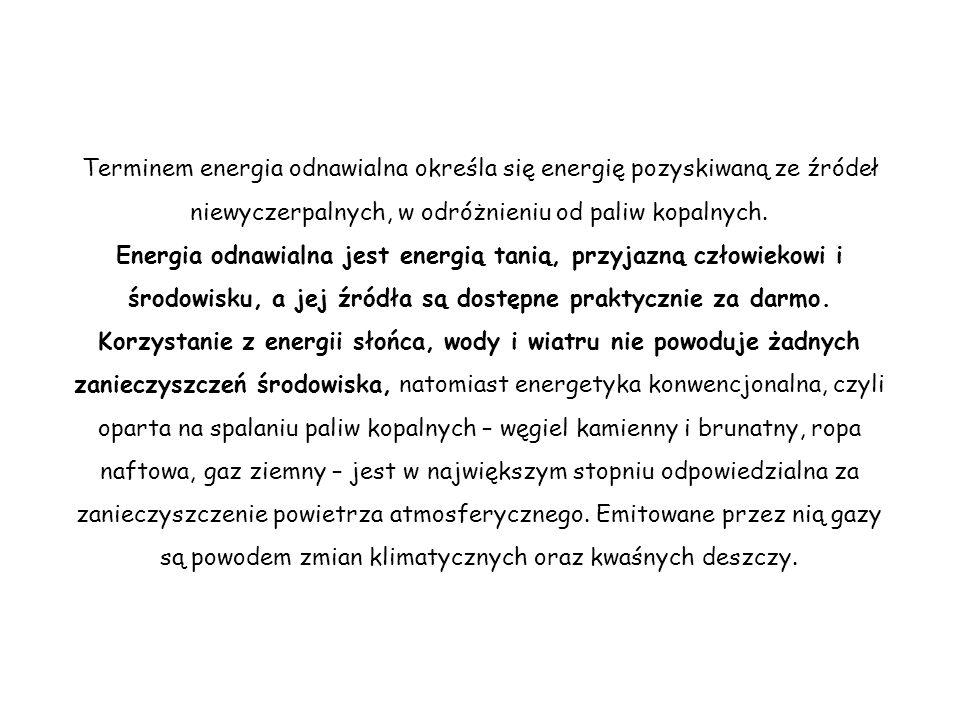 Terminem energia odnawialna określa się energię pozyskiwaną ze źródeł niewyczerpalnych, w odróżnieniu od paliw kopalnych. Energia odnawialna jest ener