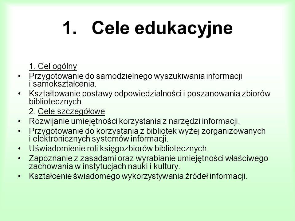 1.Cele edukacyjne 1. Cel ogólny Przygotowanie do samodzielnego wyszukiwania informacji i samokształcenia. Kształtowanie postawy odpowiedzialności i po