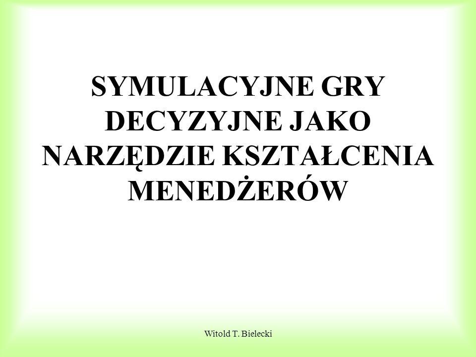 Witold T. Bielecki SYMULACYJNE GRY DECYZYJNE JAKO NARZĘDZIE KSZTAŁCENIA MENEDŻERÓW