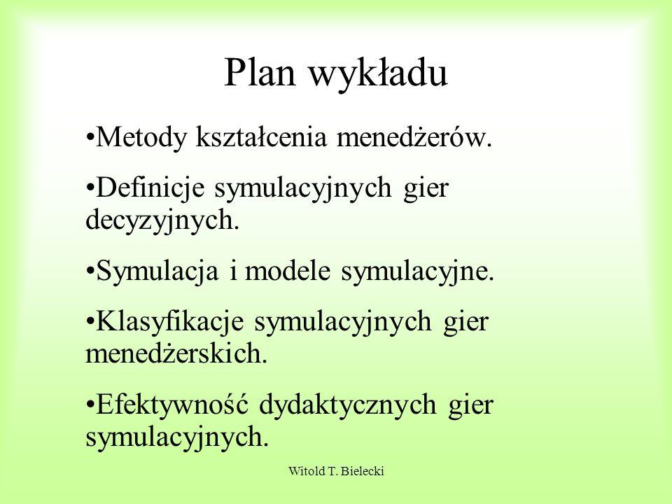 Witold T.Bielecki Plan wykładu Metody kształcenia menedżerów.