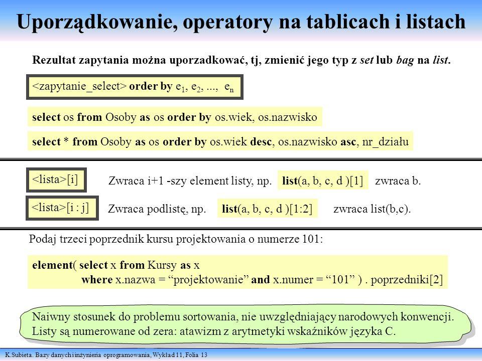 K.Subieta. Bazy danych i inżynieria oprogramowania, Wykład 11, Folia 13 Uporządkowanie, operatory na tablicach i listach order by e 1, e 2,..., e n Re