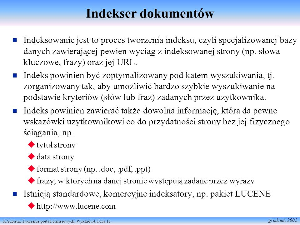 K.Subieta. Tworzenie portali biznesowych, Wykład 14, Folia 11 grudzień 2002 Indekser dokumentów Indeksowanie jest to proces tworzenia indeksu, czyli s