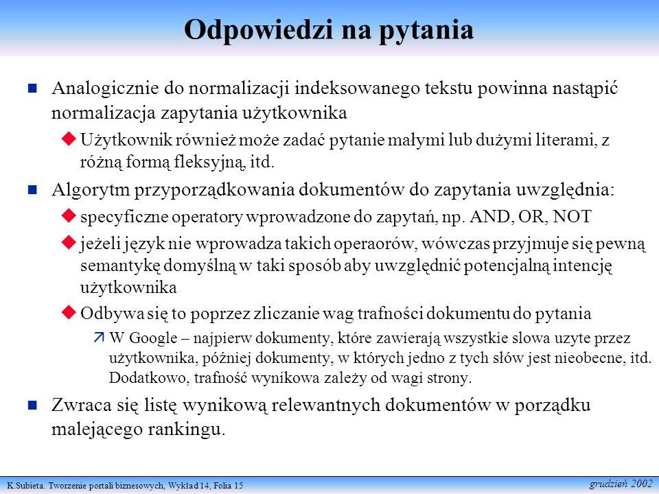 K.Subieta. Tworzenie portali biznesowych, Wykład 14, Folia 15 grudzień 2002 Odpowiedzi na pytania Analogicznie do normalizacji indeksowanego tekstu po