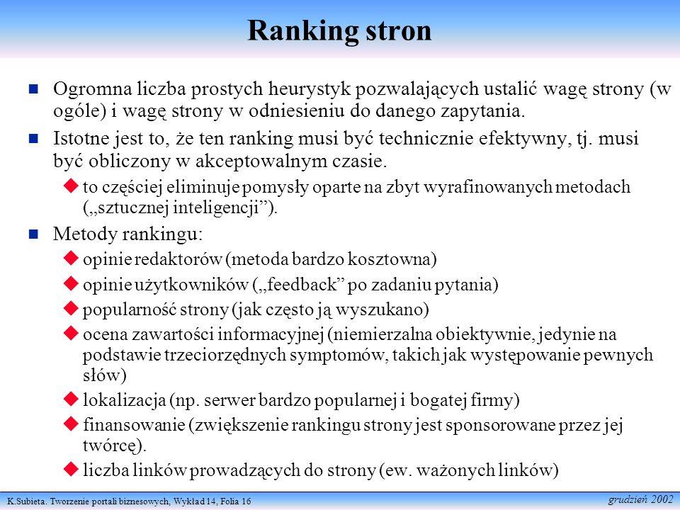 K.Subieta. Tworzenie portali biznesowych, Wykład 14, Folia 16 grudzień 2002 Ranking stron Ogromna liczba prostych heurystyk pozwalających ustalić wagę