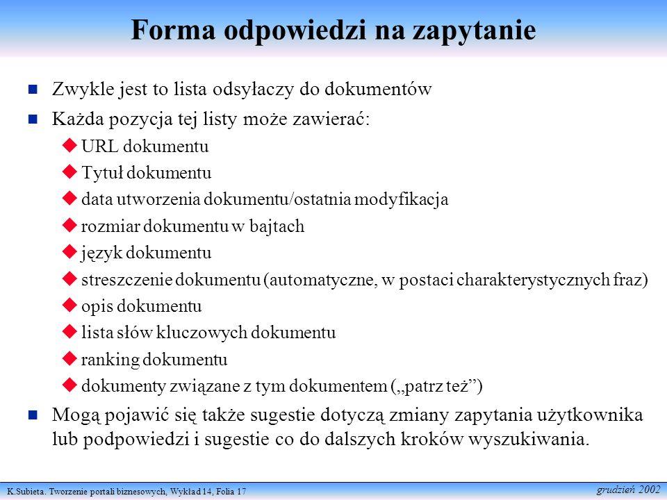 K.Subieta. Tworzenie portali biznesowych, Wykład 14, Folia 17 grudzień 2002 Forma odpowiedzi na zapytanie Zwykle jest to lista odsyłaczy do dokumentów