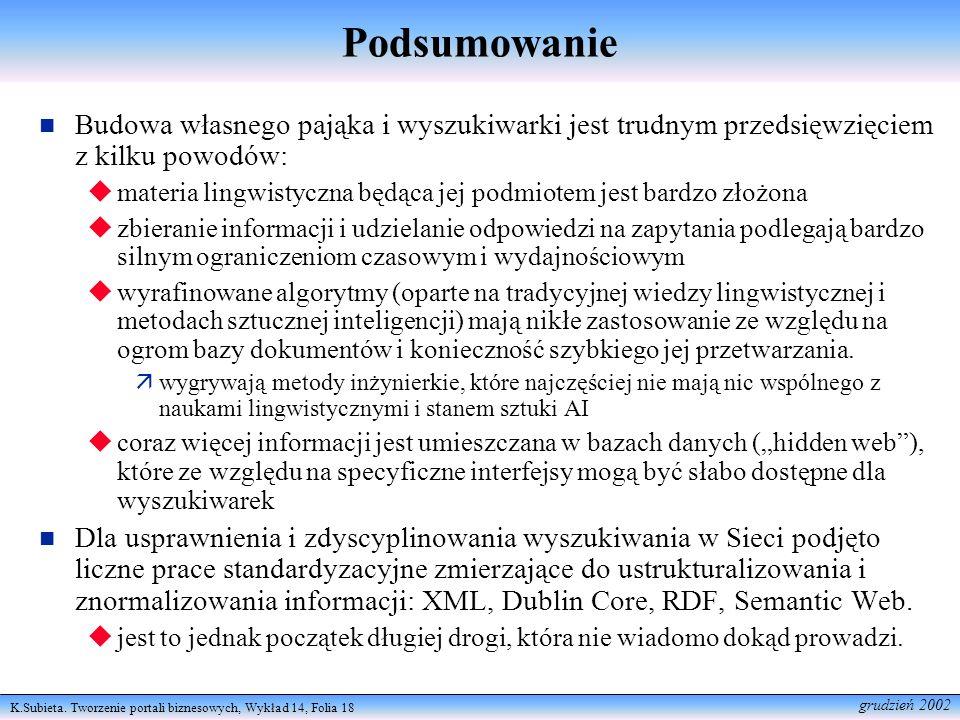 K.Subieta. Tworzenie portali biznesowych, Wykład 14, Folia 18 grudzień 2002 Podsumowanie Budowa własnego pająka i wyszukiwarki jest trudnym przedsięwz