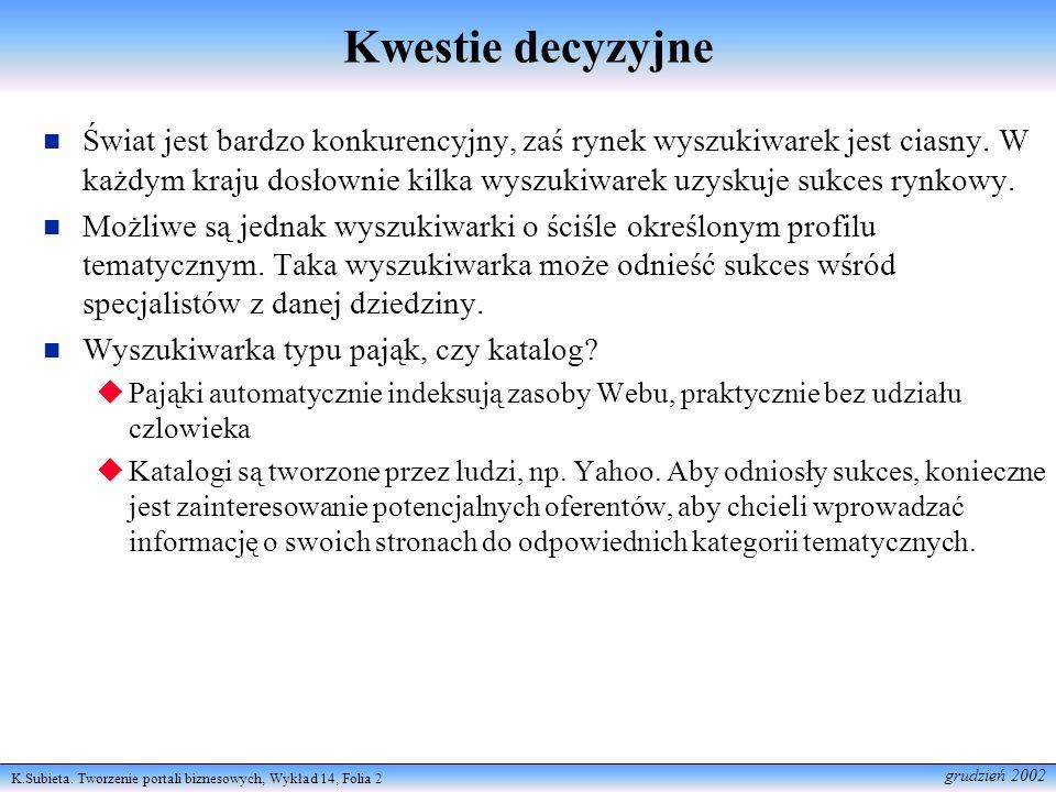 K.Subieta. Tworzenie portali biznesowych, Wykład 14, Folia 2 grudzień 2002 Kwestie decyzyjne Świat jest bardzo konkurencyjny, zaś rynek wyszukiwarek j