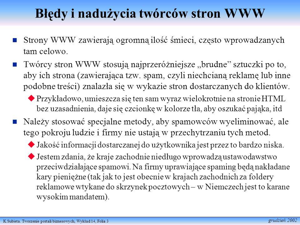 K.Subieta. Tworzenie portali biznesowych, Wykład 14, Folia 3 grudzień 2002 Błędy i nadużycia twórców stron WWW Strony WWW zawierają ogromną ilość śmie