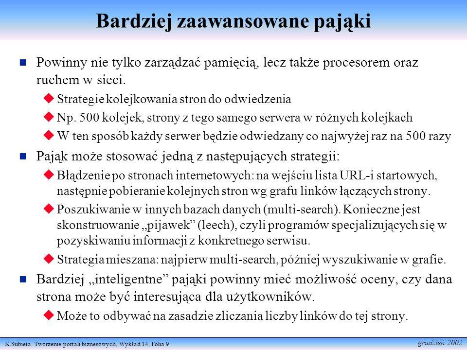 K.Subieta. Tworzenie portali biznesowych, Wykład 14, Folia 9 grudzień 2002 Bardziej zaawansowane pająki Powinny nie tylko zarządzać pamięcią, lecz tak
