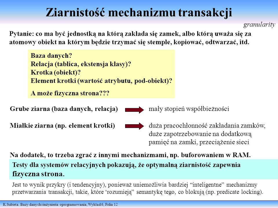 K.Subieta. Bazy danych i inżynieria oprogramowania, Wykład 6, Folia 12 Ziarnistość mechanizmu transakcji Pytanie: co ma być jednostką na którą zakłada