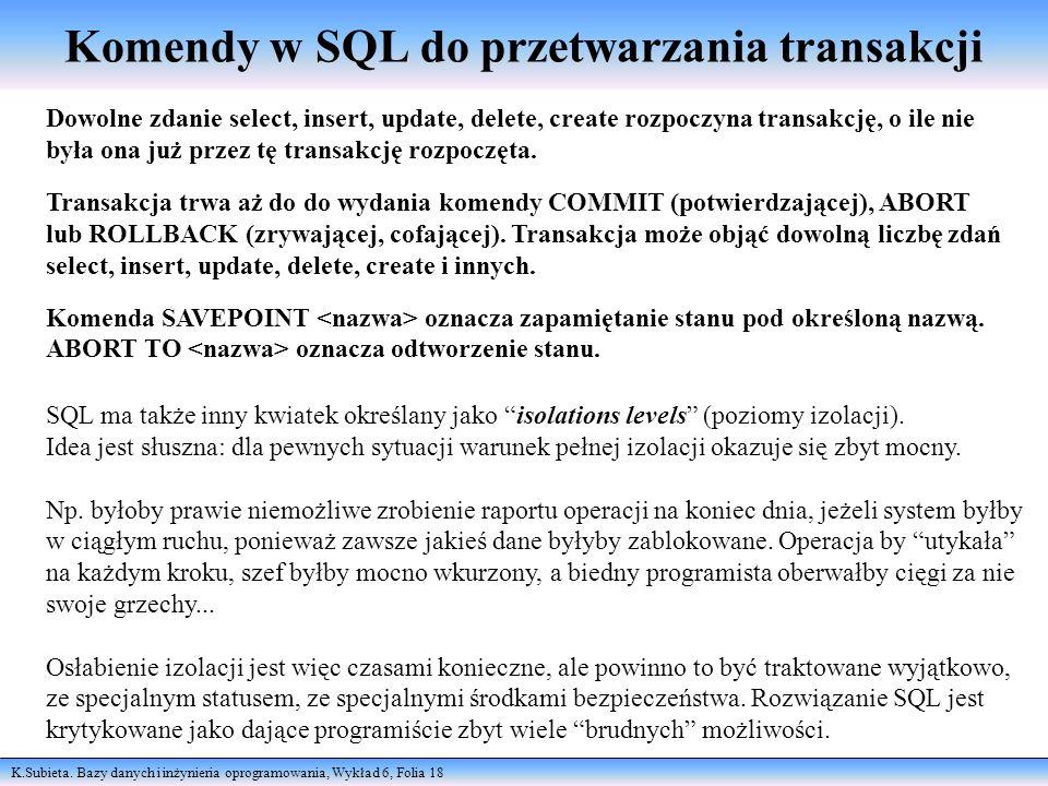 K.Subieta. Bazy danych i inżynieria oprogramowania, Wykład 6, Folia 18 Komendy w SQL do przetwarzania transakcji Dowolne zdanie select, insert, update