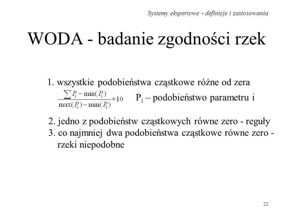 Systemy ekspertowe - definicje i zastosowania 22 WODA - badanie zgodności rzek 1. wszystkie podobieństwa cząstkowe różne od zera P i – podobieństwo pa