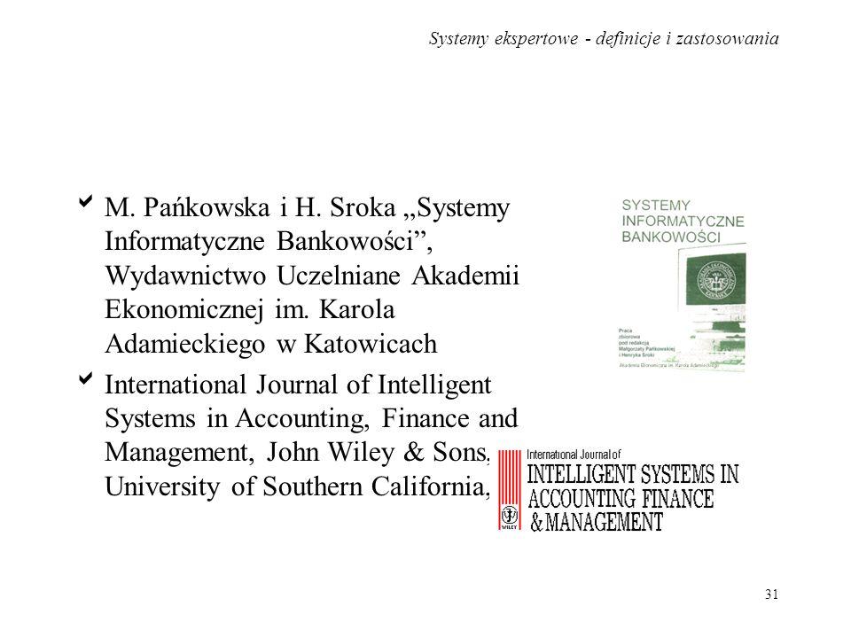 Systemy ekspertowe - definicje i zastosowania 31 M. Pańkowska i H. Sroka Systemy Informatyczne Bankowości, Wydawnictwo Uczelniane Akademii Ekonomiczne