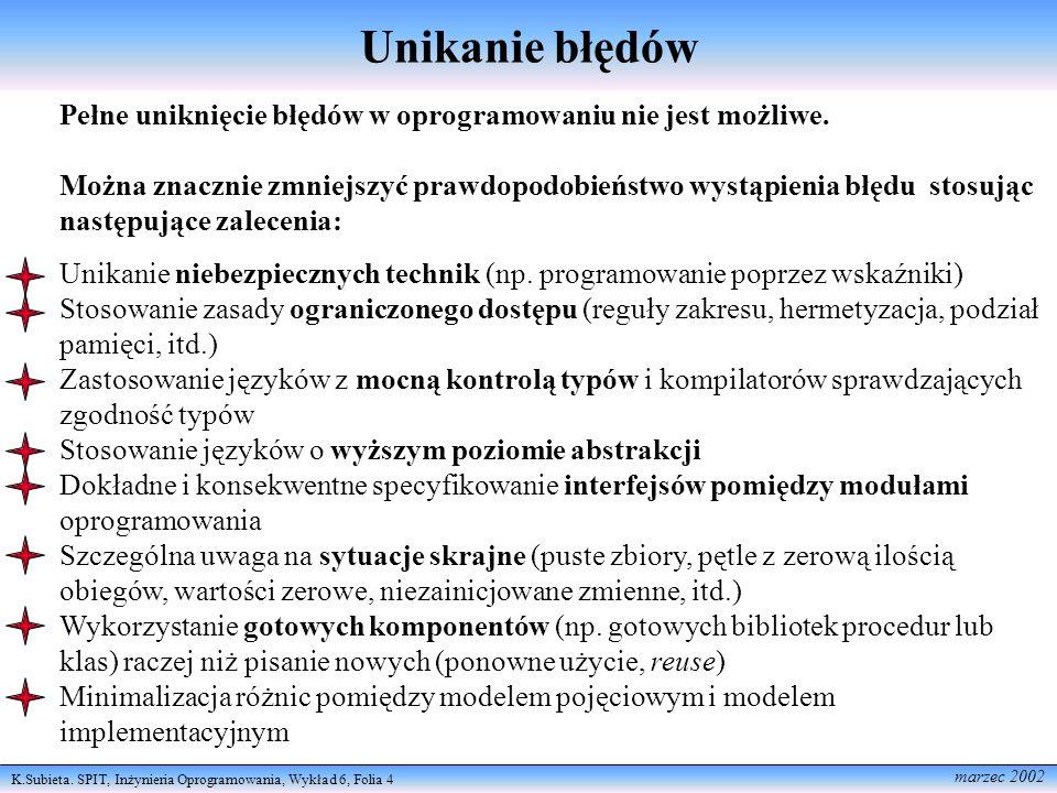 K.Subieta. SPIT, Inżynieria Oprogramowania, Wykład 6, Folia 4 marzec 2002 Unikanie błędów Pełne uniknięcie błędów w oprogramowaniu nie jest możliwe. M