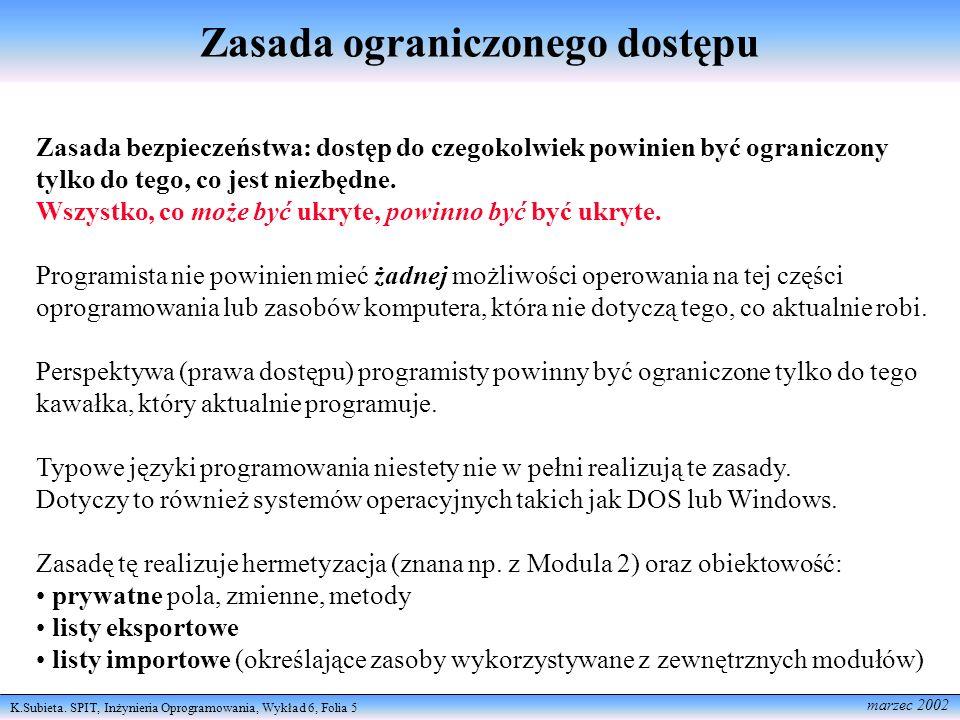 K.Subieta. SPIT, Inżynieria Oprogramowania, Wykład 6, Folia 5 marzec 2002 Zasada ograniczonego dostępu Zasada bezpieczeństwa: dostęp do czegokolwiek p