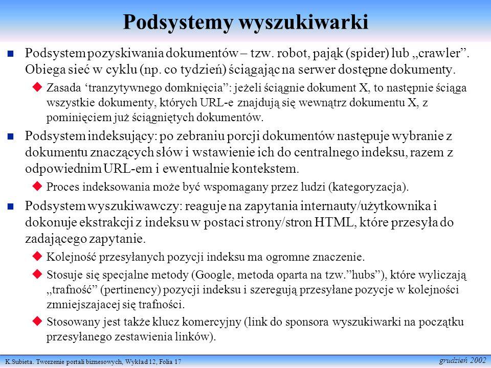 K.Subieta. Tworzenie portali biznesowych, Wykład 12, Folia 17 grudzień 2002 Podsystemy wyszukiwarki Podsystem pozyskiwania dokumentów – tzw. robot, pa