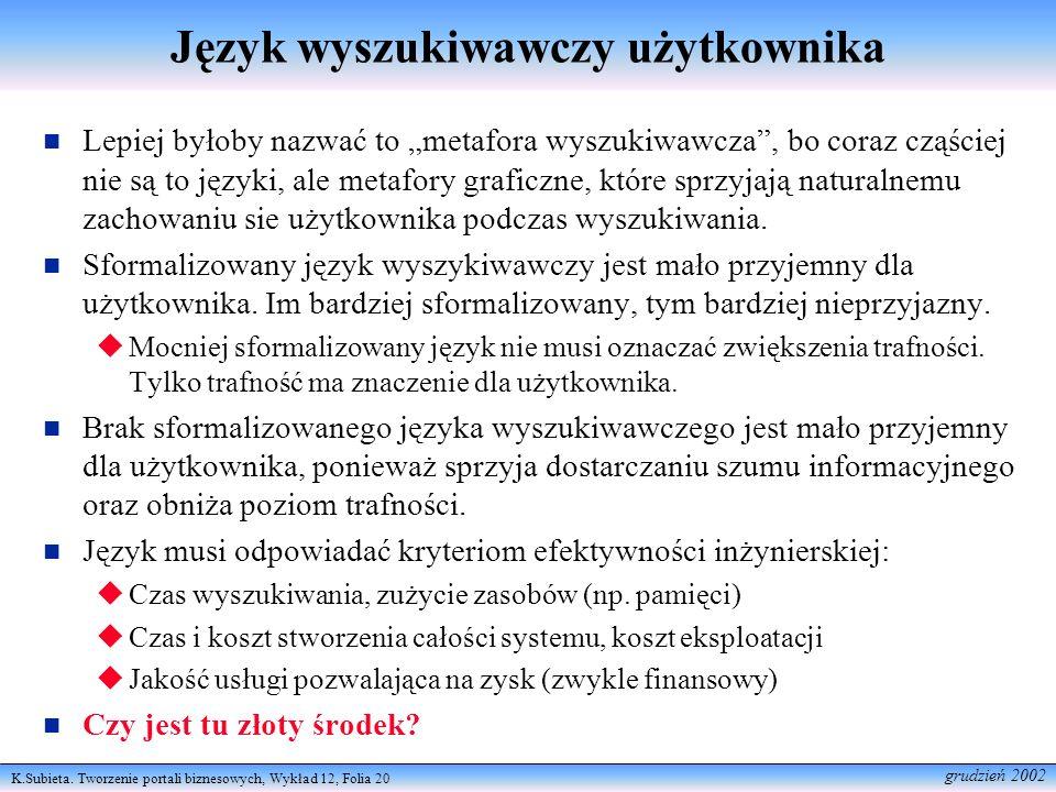 K.Subieta. Tworzenie portali biznesowych, Wykład 12, Folia 20 grudzień 2002 Język wyszukiwawczy użytkownika Lepiej byłoby nazwać to metafora wyszukiwa