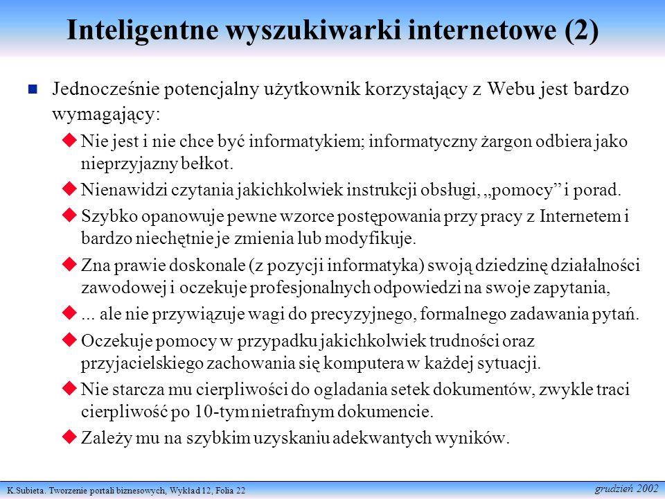 K.Subieta. Tworzenie portali biznesowych, Wykład 12, Folia 22 grudzień 2002 Inteligentne wyszukiwarki internetowe (2) Jednocześnie potencjalny użytkow