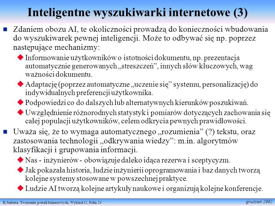 K.Subieta. Tworzenie portali biznesowych, Wykład 12, Folia 23 grudzień 2002 Inteligentne wyszukiwarki internetowe (3) Zdaniem obozu AI, te okolicznośc