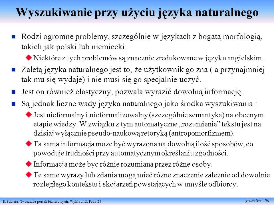 K.Subieta. Tworzenie portali biznesowych, Wykład 12, Folia 24 grudzień 2002 Wyszukiwanie przy użyciu języka naturalnego Rodzi ogromne problemy, szczeg