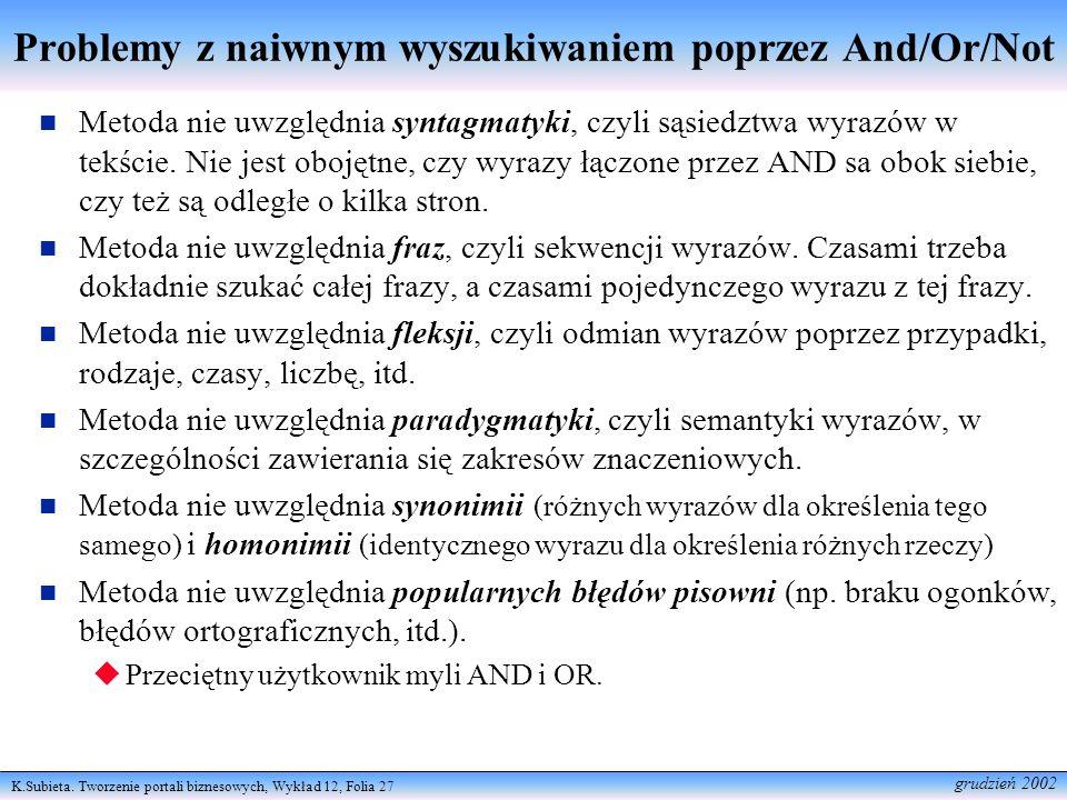 K.Subieta. Tworzenie portali biznesowych, Wykład 12, Folia 27 grudzień 2002 Problemy z naiwnym wyszukiwaniem poprzez And/Or/Not Metoda nie uwzględnia