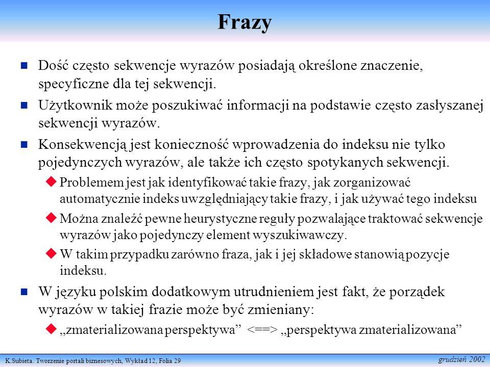 K.Subieta. Tworzenie portali biznesowych, Wykład 12, Folia 29 grudzień 2002 Frazy Dość często sekwencje wyrazów posiadają określone znaczenie, specyfi