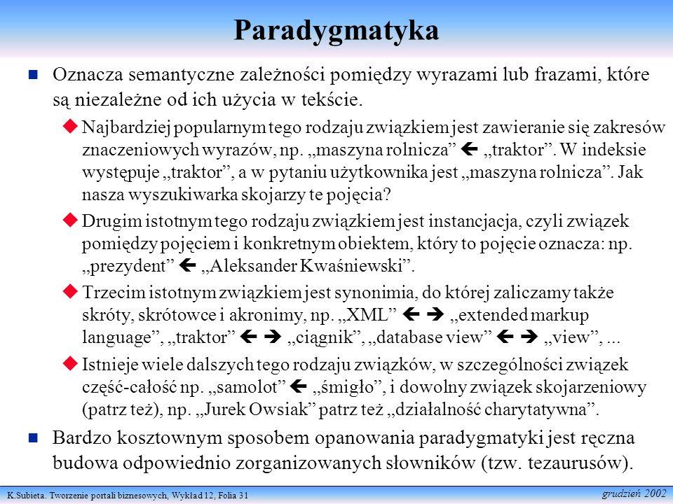 K.Subieta. Tworzenie portali biznesowych, Wykład 12, Folia 31 grudzień 2002 Paradygmatyka Oznacza semantyczne zależności pomiędzy wyrazami lub frazami