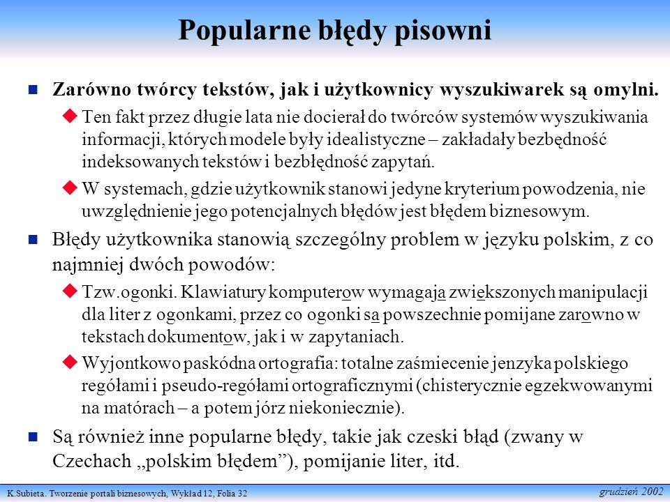 K.Subieta. Tworzenie portali biznesowych, Wykład 12, Folia 32 grudzień 2002 Popularne błędy pisowni Zarówno twórcy tekstów, jak i użytkownicy wyszukiw
