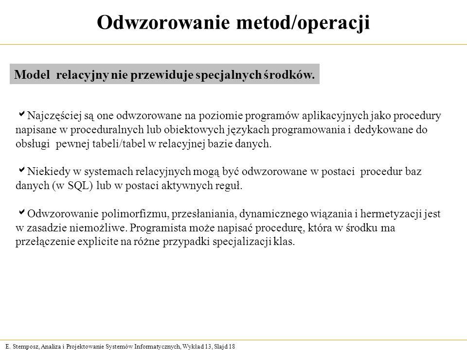 E. Stemposz, Analiza i Projektowanie Systemów Informatycznych, Wykład 13, Slajd 18 Odwzorowanie metod/operacji Model relacyjny nie przewiduje specjaln