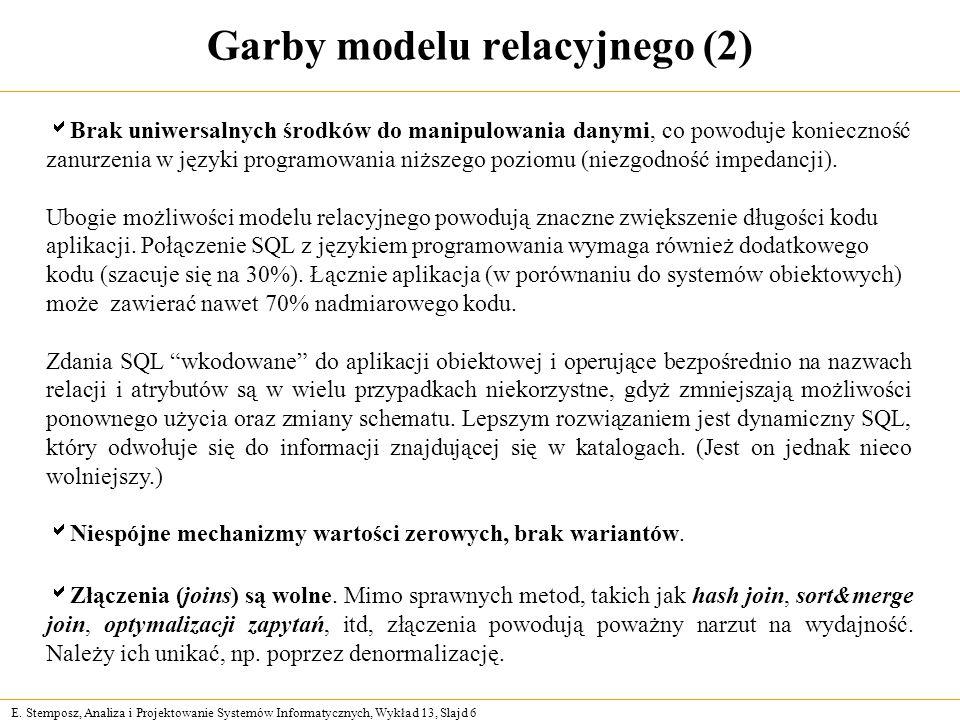 E. Stemposz, Analiza i Projektowanie Systemów Informatycznych, Wykład 13, Slajd 6 Garby modelu relacyjnego (2) Brak uniwersalnych środków do manipulow