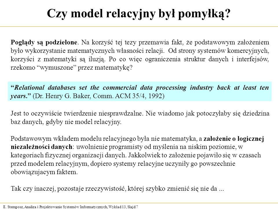 E. Stemposz, Analiza i Projektowanie Systemów Informatycznych, Wykład 13, Slajd 7 Czy model relacyjny był pomyłką? Poglądy są podzielone. Na korzyść t