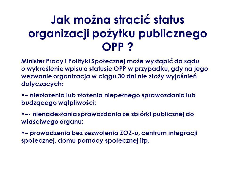 Jak można stracić status organizacji pożytku publicznego OPP ? Minister Pracy i Polityki Społecznej może wystąpić do sądu o wykreślenie wpisu o status