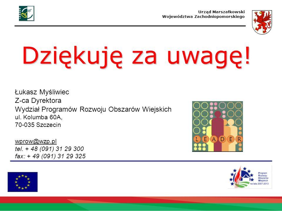 Dziękuję za uwagę! Łukasz Myśliwiec Z-ca Dyrektora Wydział Programów Rozwoju Obszarów Wiejskich ul. Kolumba 60A, 70-035 Szczecin wprow@wzp.pl tel. + 4