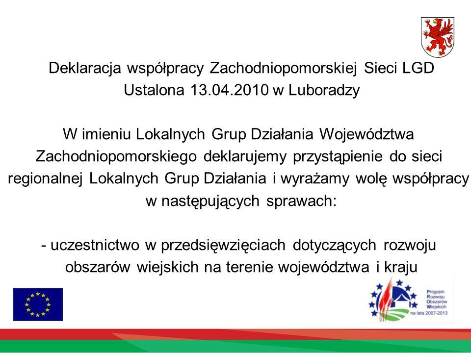 Deklaracja współpracy Zachodniopomorskiej Sieci LGD Ustalona 13.04.2010 w Luboradzy W imieniu Lokalnych Grup Działania Województwa Zachodniopomorskieg
