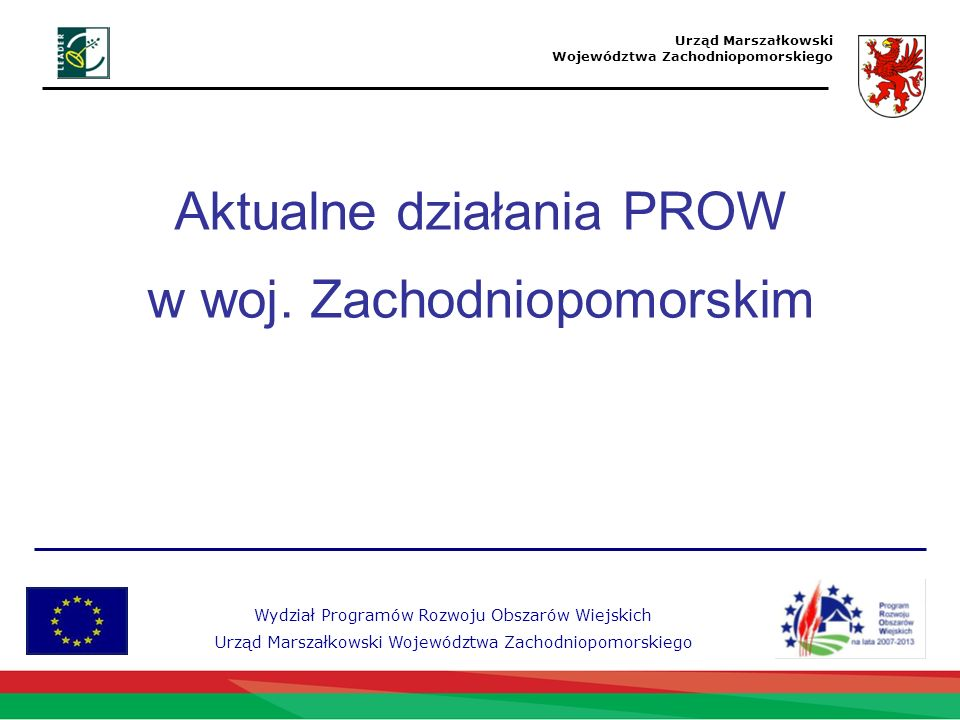Wydział Programów Rozwoju Obszarów Wiejskich Urząd Marszałkowski Województwa Zachodniopomorskiego Urząd Marszałkowski Województwa Zachodniopomorskiego