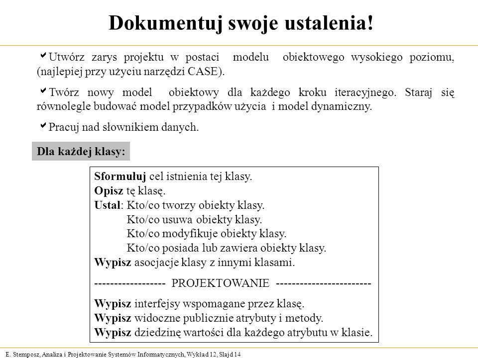 E. Stemposz, Analiza i Projektowanie Systemów Informatycznych, Wykład 12, Slajd 14 Dokumentuj swoje ustalenia! Utwórz zarys projektu w postaci modelu