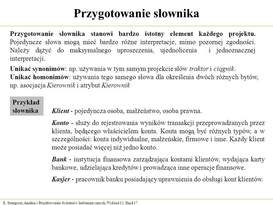 E. Stemposz, Analiza i Projektowanie Systemów Informatycznych, Wykład 12, Slajd 17 Przygotowanie słownika Przygotowanie słownika stanowi bardzo istotn