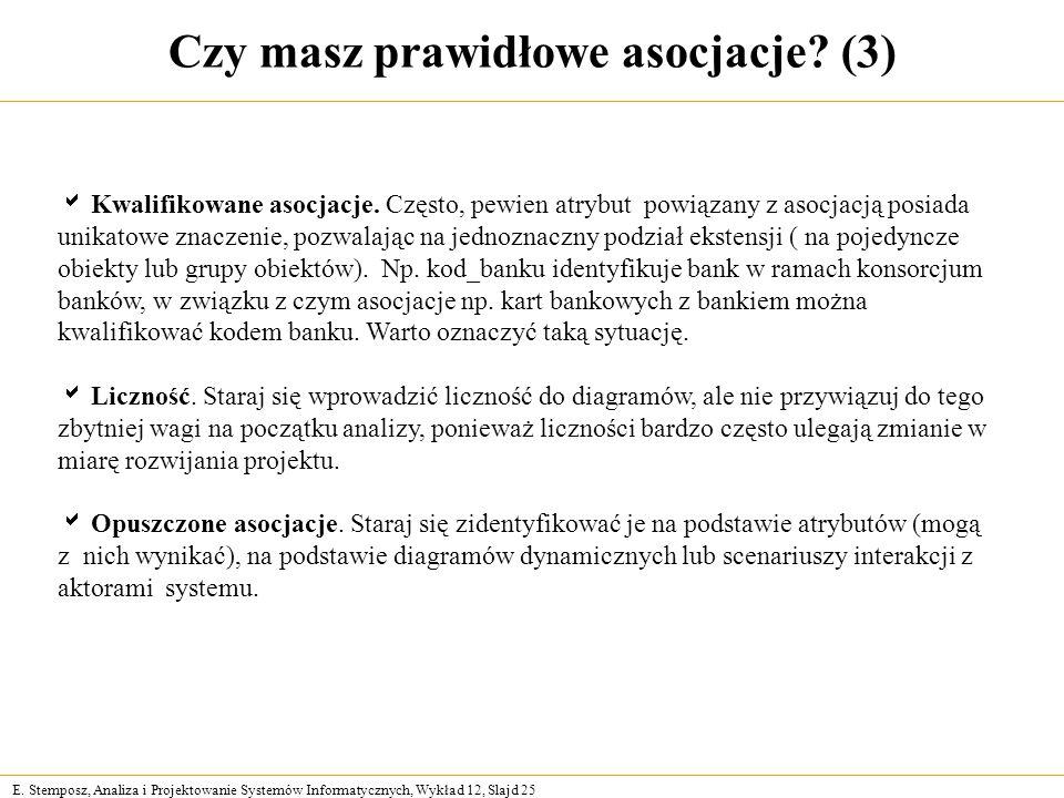 E. Stemposz, Analiza i Projektowanie Systemów Informatycznych, Wykład 12, Slajd 25 Czy masz prawidłowe asocjacje? (3) Kwalifikowane asocjacje. Często,