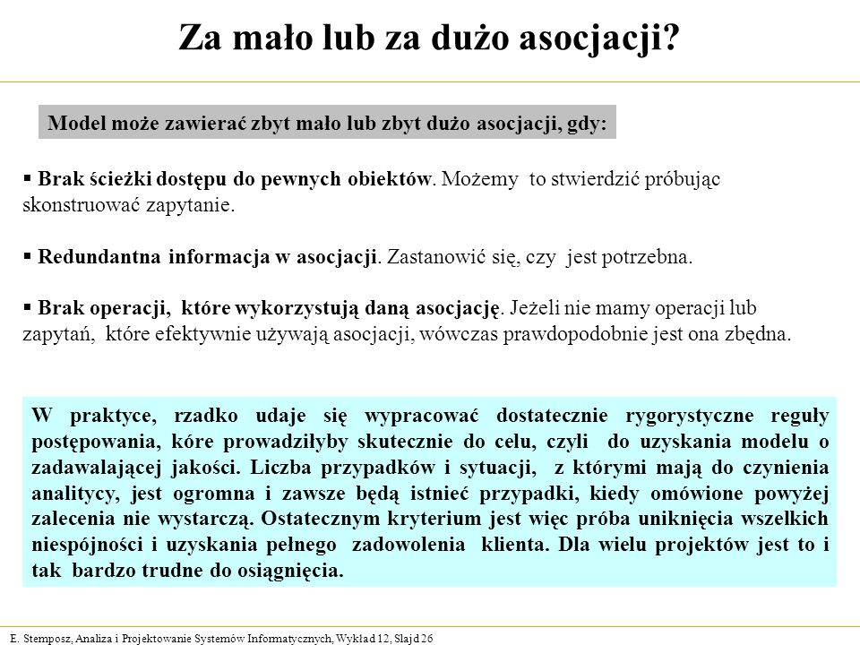 E. Stemposz, Analiza i Projektowanie Systemów Informatycznych, Wykład 12, Slajd 26 Za mało lub za dużo asocjacji? Brak ścieżki dostępu do pewnych obie