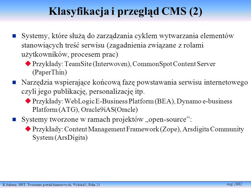 K.Subieta. SPIT, Tworzenie portali biznesowych, Wykład 1, Folia 21 maj 2002 Klasyfikacja i przegląd CMS (2) Systemy, które służą do zarządzania cyklem