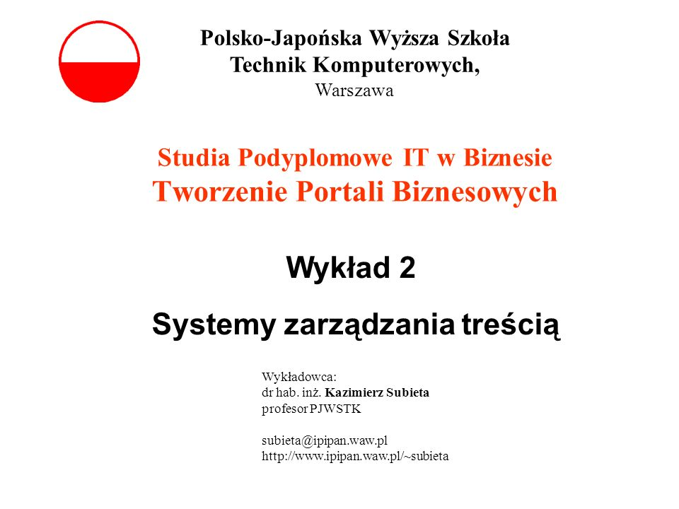 Studia Podyplomowe IT w Biznesie Tworzenie Portali Biznesowych Wykład 2 Systemy zarządzania treścią Polsko-Japońska Wyższa Szkoła Technik Komputerowyc